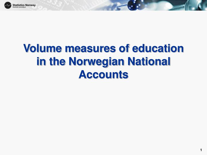 Volume measures of education in the norwegian national accounts
