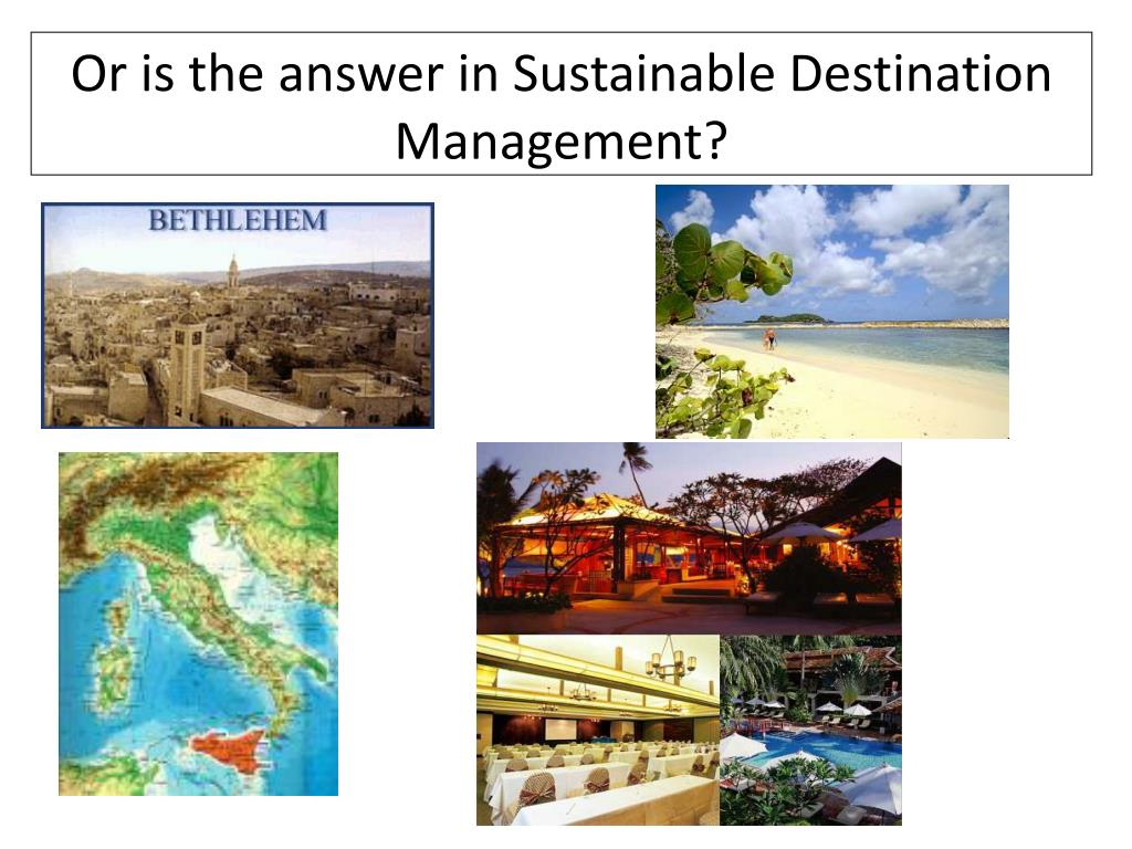 Or is the answer in Sustainable Destination Management?