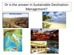 or is the answer in sustainable destination management