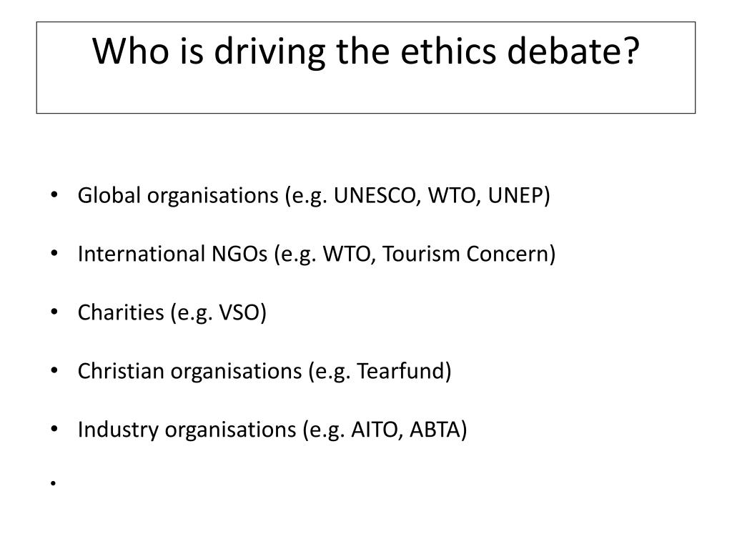 Who is driving the ethics debate?