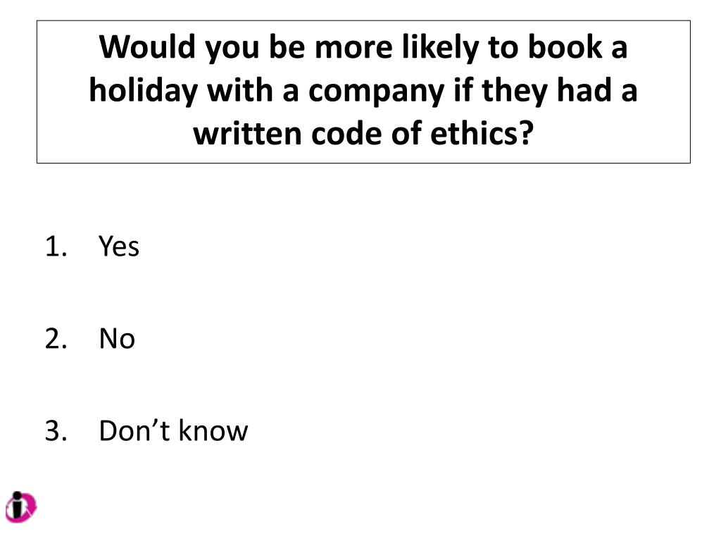 Would you be more likely to book a holiday with a company if they had a written code of ethics?