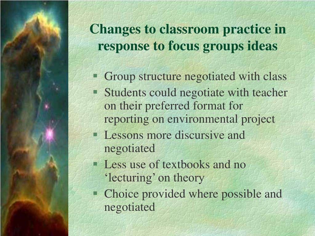 Changes to classroom practice in response to focus groups ideas