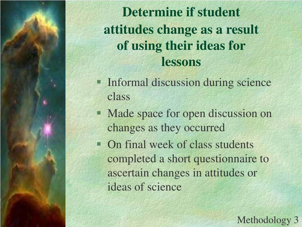Determine if student attitudes change as a result of using their ideas for lessons