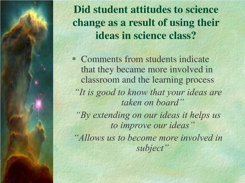 Did student attitudes to science change as a result of using their ideas in science class?