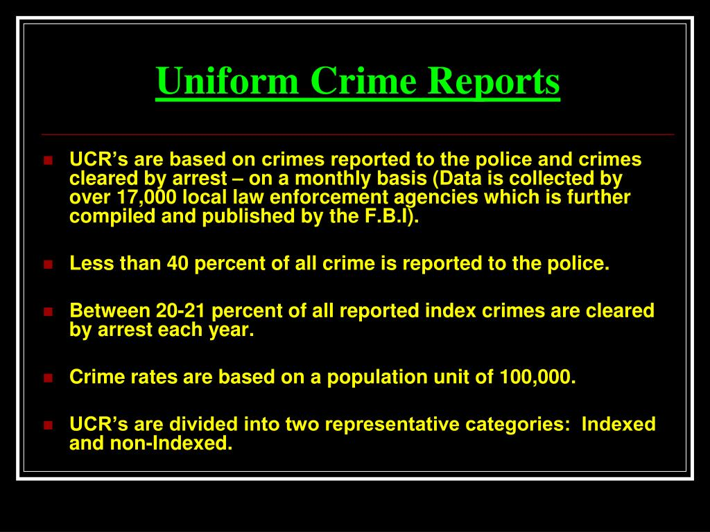 uniform crime report The osbi uniform crime reporting (ucr) program is part of a nationwide,  cooperative statistical effort administered by the federal bureau of investigation.