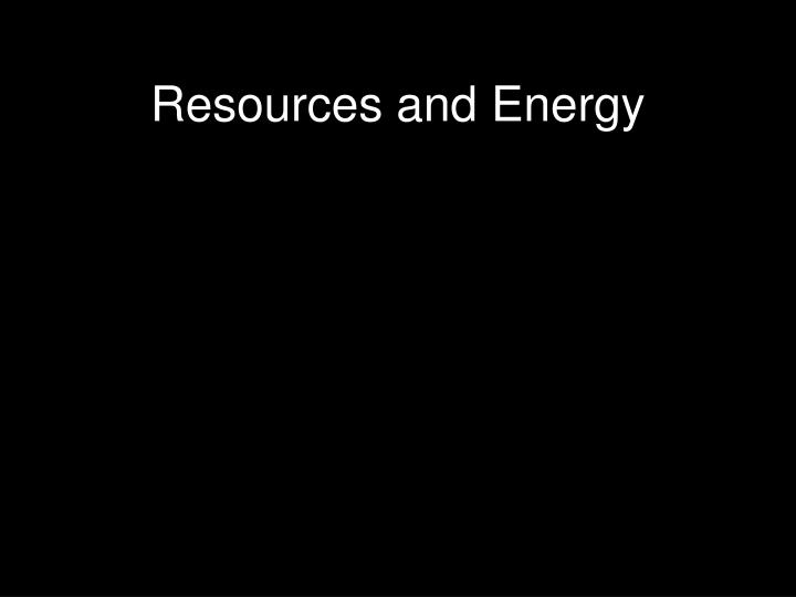 Resources and Energy