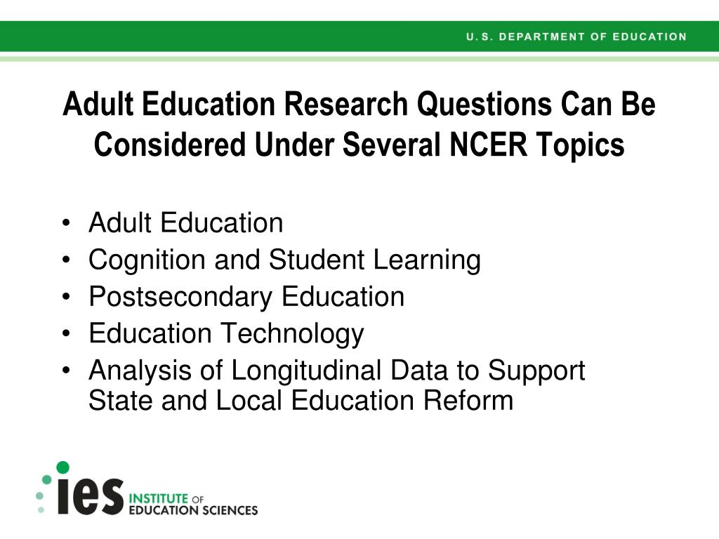 Adult Education Research Questions Can Be Considered Under Several NCER Topics