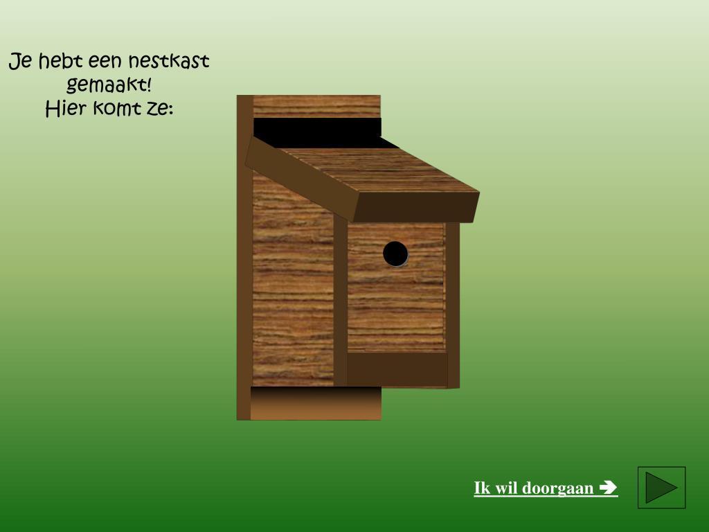 Je hebt een nestkast gemaakt!