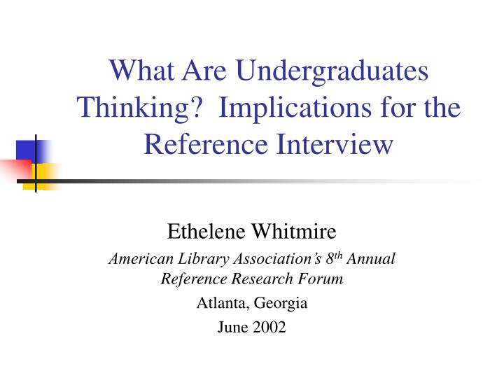 What are undergraduates thinking implications for the reference interview