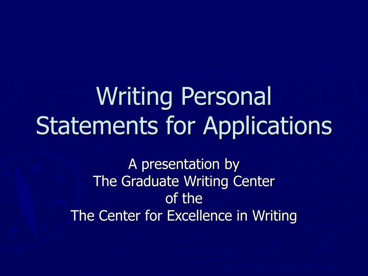 writing personal statements What you should include in a personal personal statements written by those hoping to get on websites advertising help with writing personal statements.