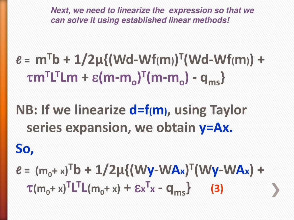 Next, we need to linearize the  expression so that we can solve it using established linear methods!