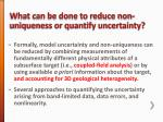 what can be done to reduce non uniqueness or quantify uncertainty