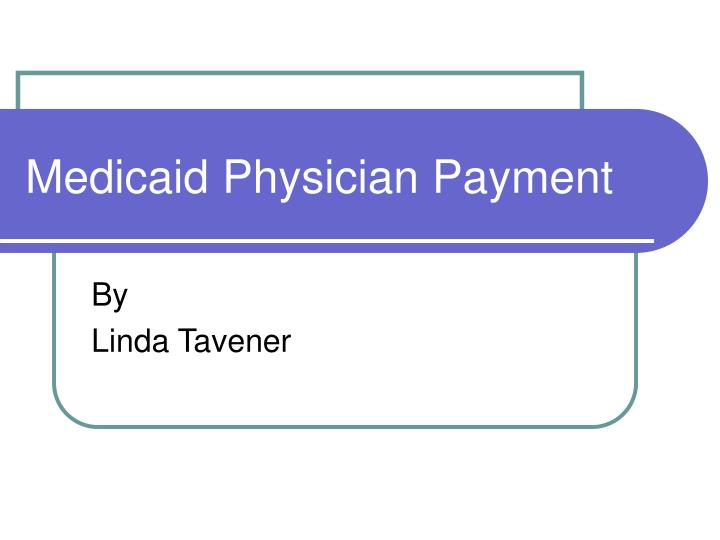Medicaid physician payment l.jpg