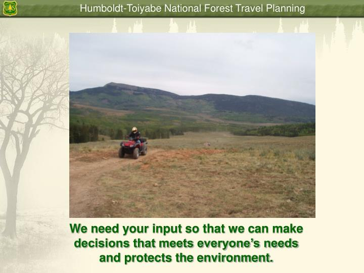 We need your input so that we can make decisions that meets everyone's needs and protects the environment.