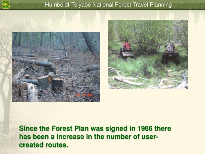 Since the Forest Plan was signed in 1986 there has been a increase in the number of user-created routes.