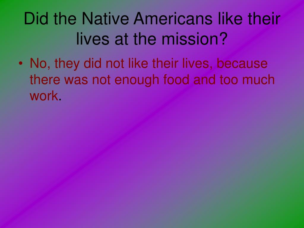 Did the Native Americans like their lives at the mission?