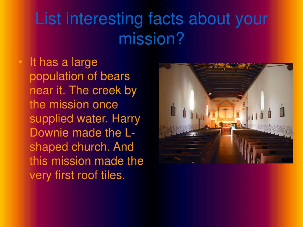 List interesting facts about your mission?