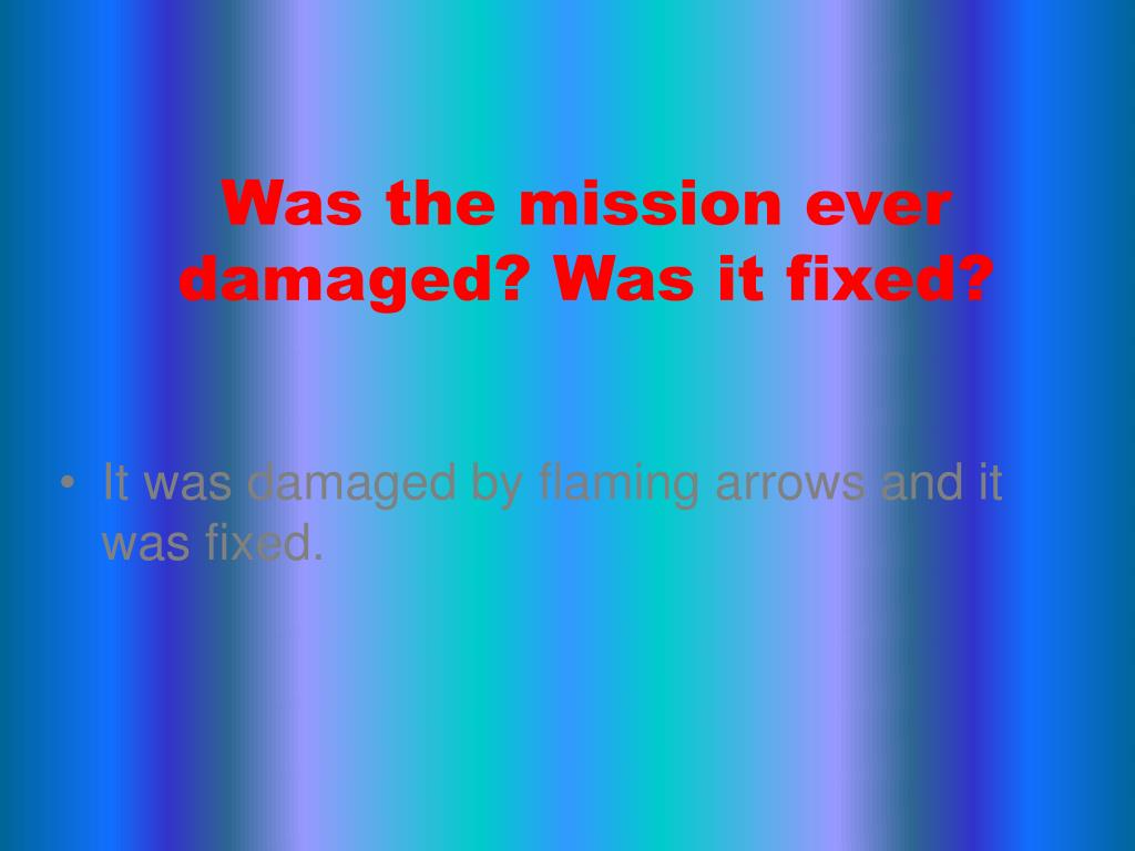 Was the mission ever damaged? Was it fixed?