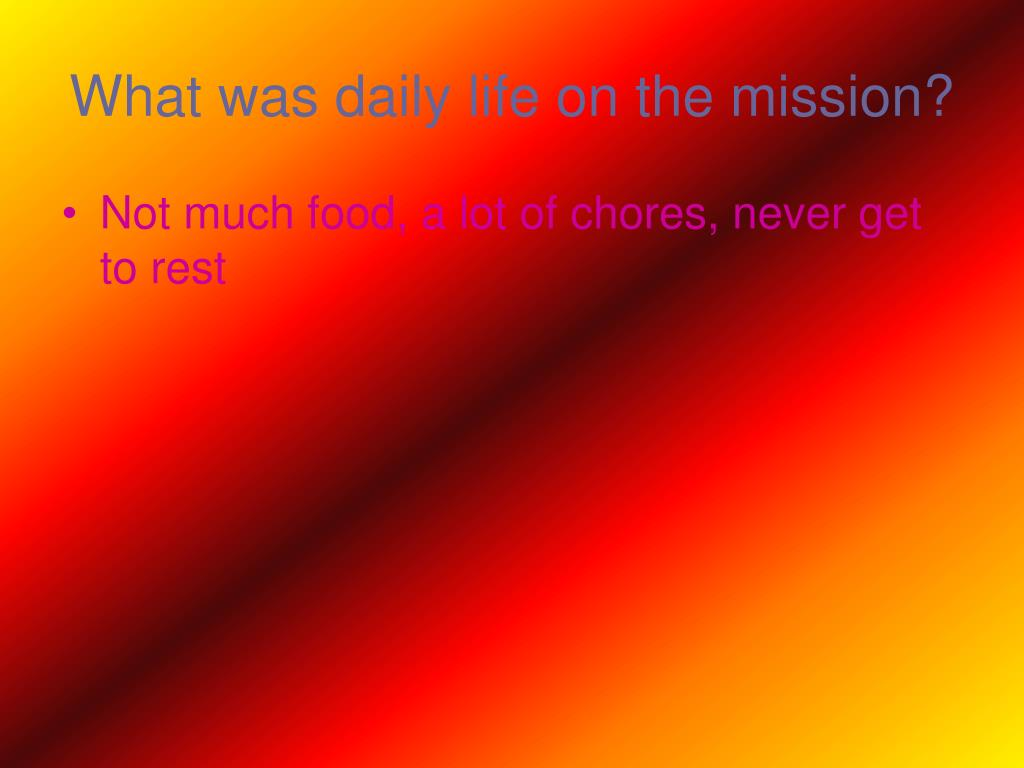 What was daily life on the mission?