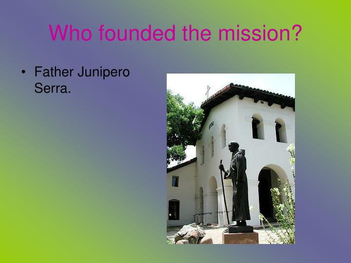 Who founded the mission