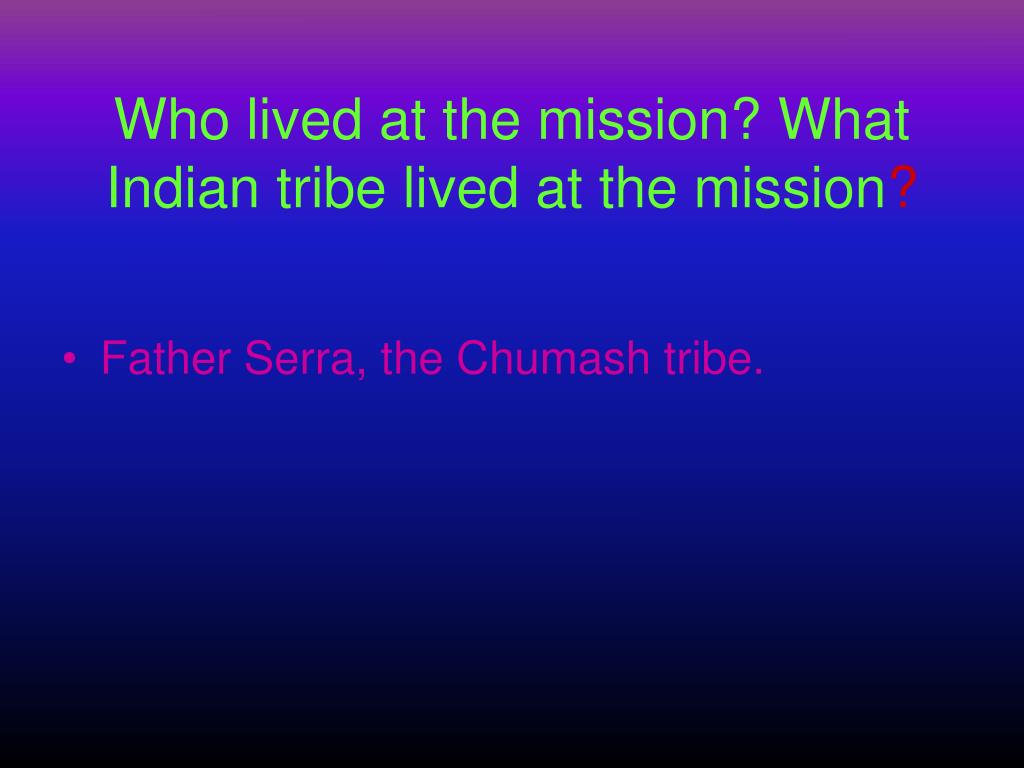 Who lived at the mission? What Indian tribe lived at the mission