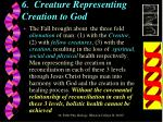 6 creature representing creation to god
