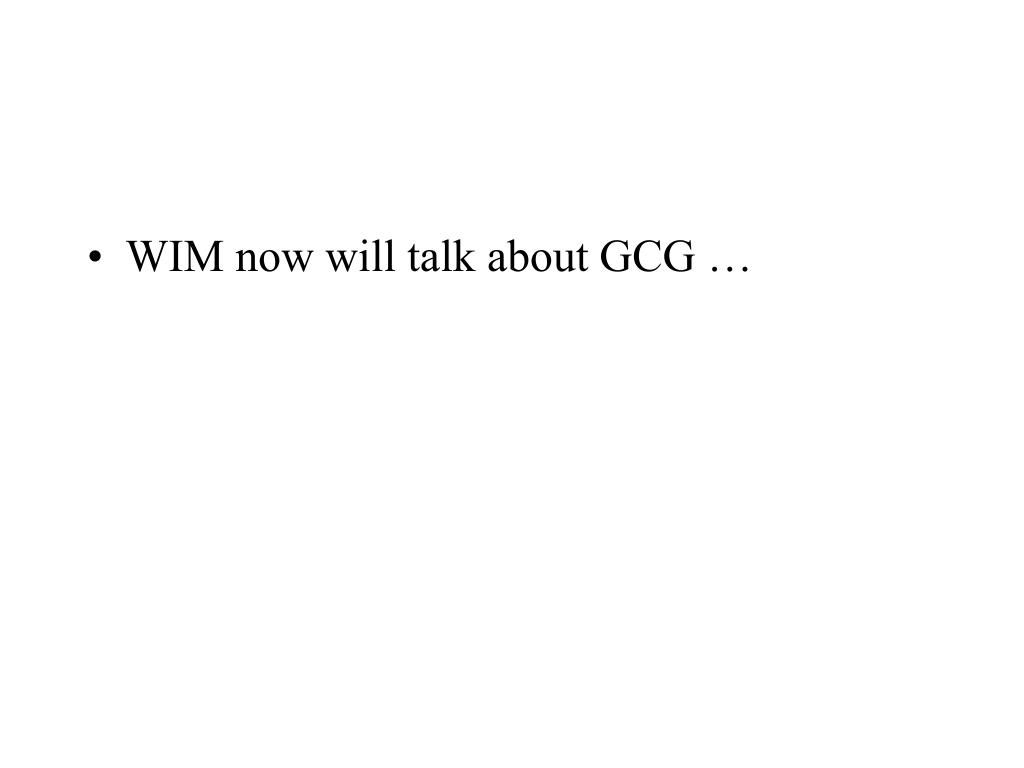 WIM now will talk about GCG …