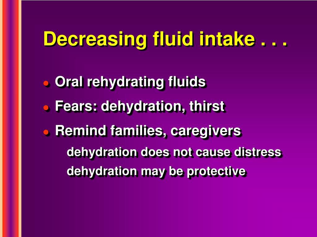 Decreasing fluid intake . . .