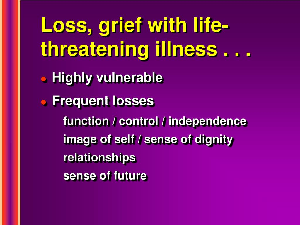 Loss, grief with life-threatening illness . . .