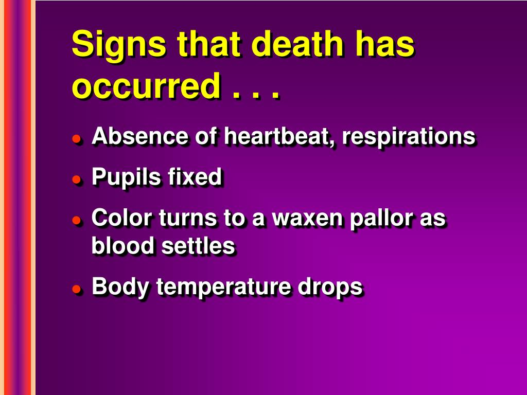 Signs that death has occurred . . .