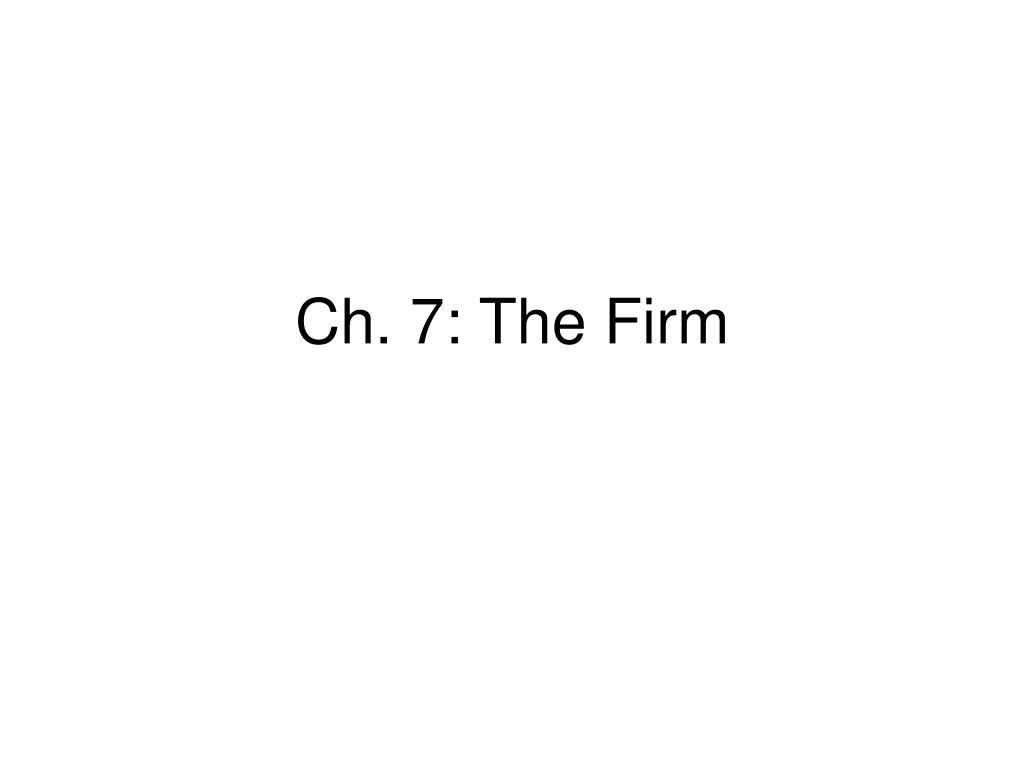 Ch. 7: The Firm