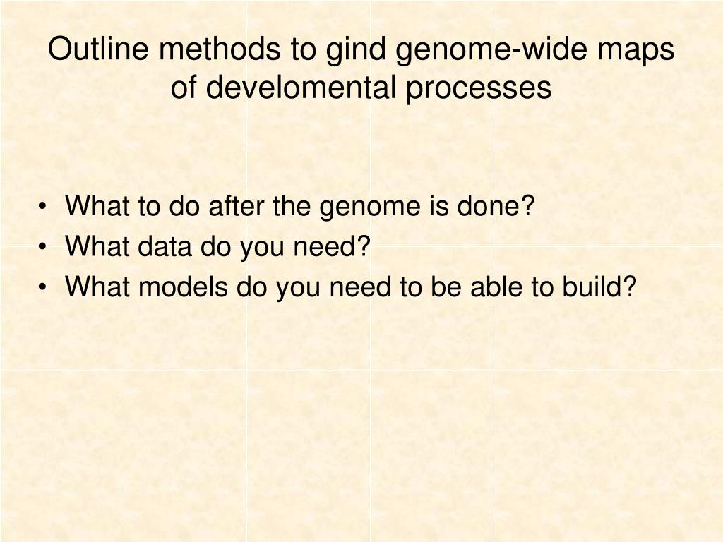 Outline methods to gind genome-wide maps of develomental processes