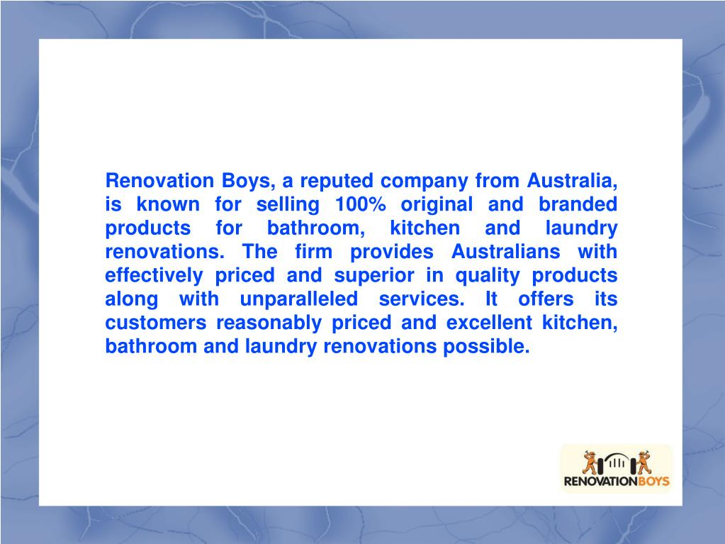 Renovation Boys, a reputed company from Australia, is known for selling 100% original and branded products for bathroom, kitchen and laundry renovations. The firm provides Australians with effectively priced and superior in quality products along with unparalleled services. It offers its customers reasonably priced and excellent kitchen, bathroom and laundry renovations possible.