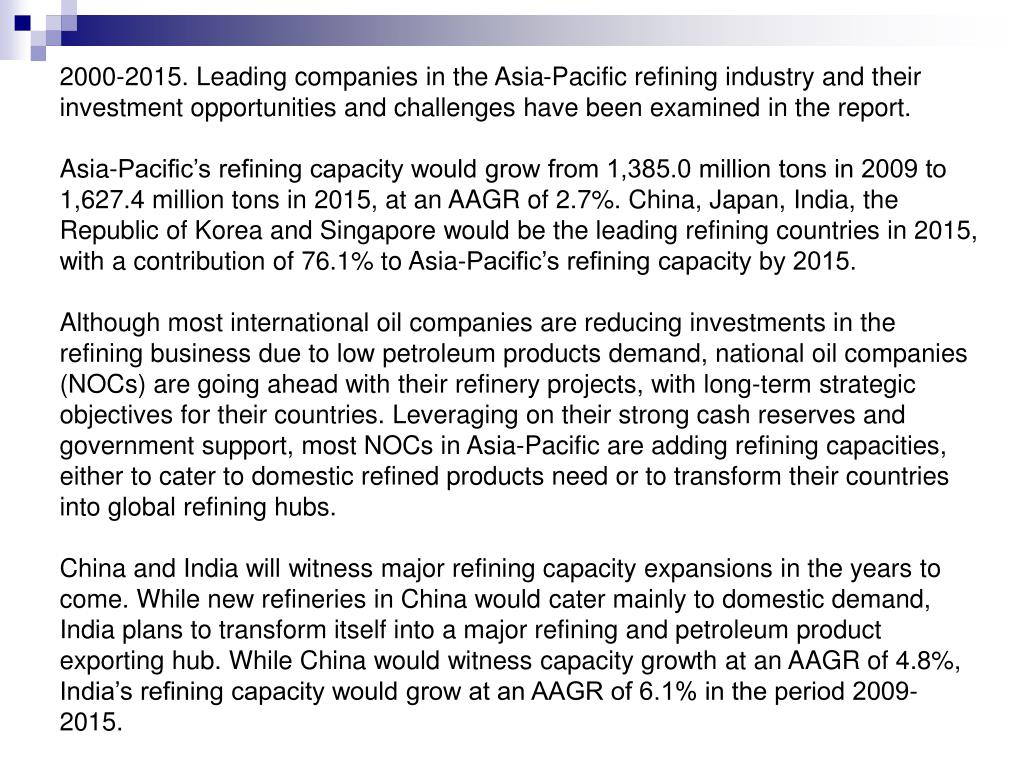 2000-2015. Leading companies in the Asia-Pacific refining industry and their investment opportunities and challenges have been examined in the report.