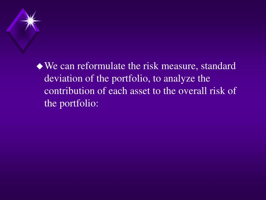 We can reformulate the risk measure, standard deviation of the portfolio, to analyze the contribution of each asset to the overall risk of the portfolio: