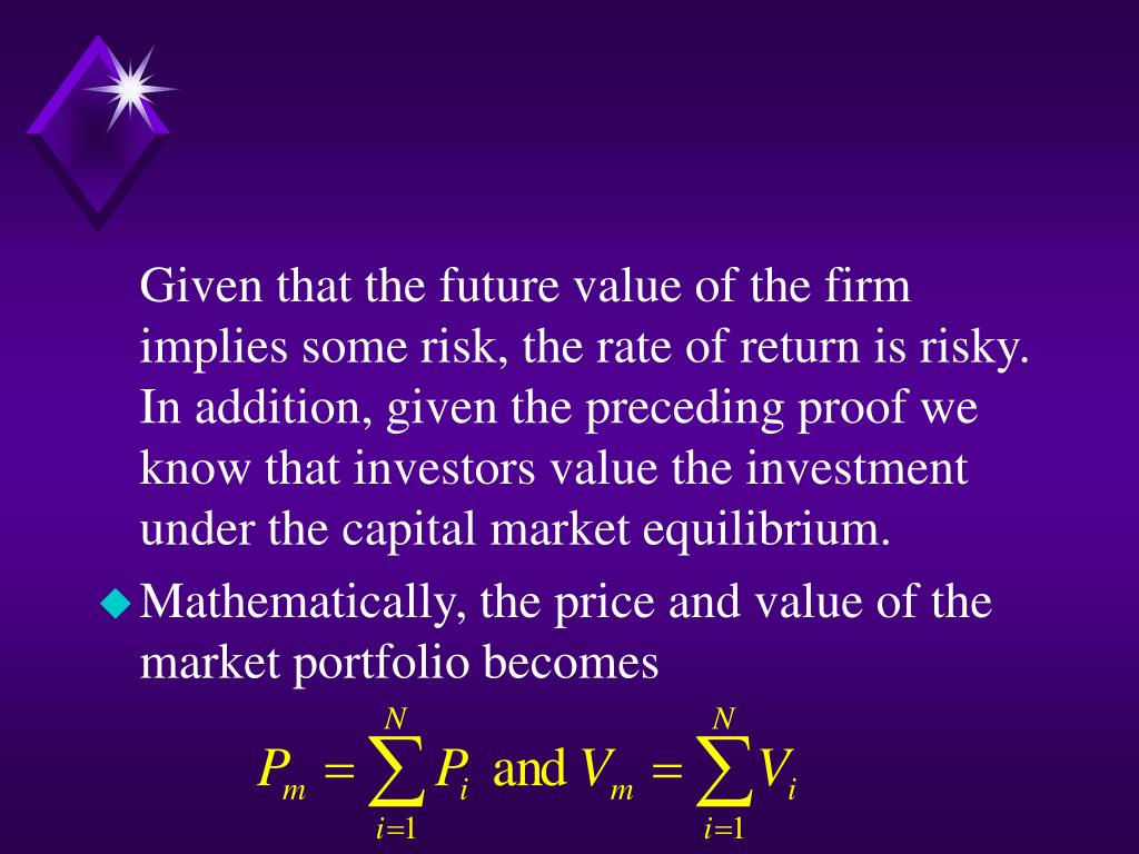 Given that the future value of the firm implies some risk, the rate of return is risky.  In addition, given the preceding proof we know that investors value the investment under the capital market equilibrium.