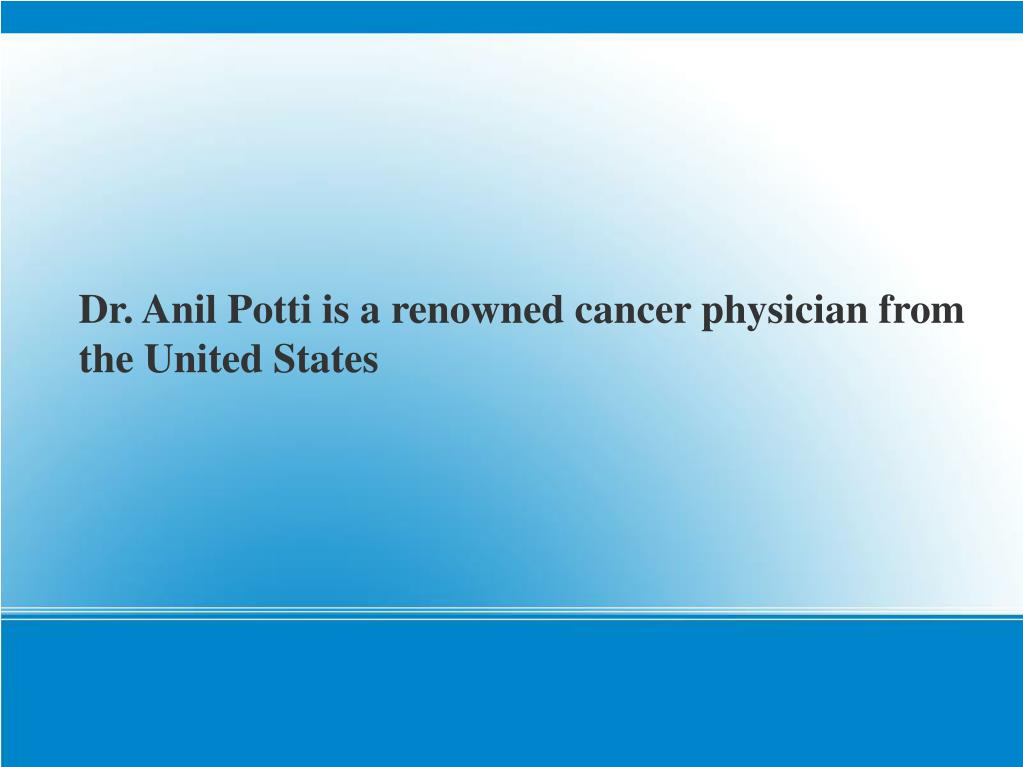 Dr. Anil Potti is a renowned cancer physician from the United States