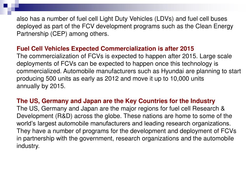 also has a number of fuel cell Light Duty Vehicles (LDVs) and fuel cell buses deployed as part of the FCV development programs such as the Clean Energy Partnership (CEP) among others.