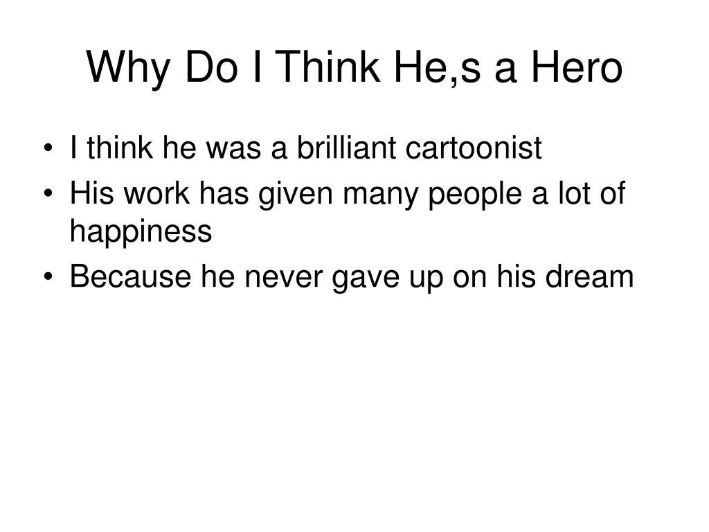 Why Do I Think He,s a Hero