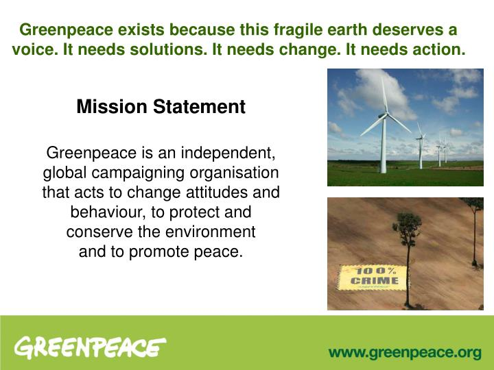 Greenpeace exists because this fragile earth deserves a voice. It needs solutions. It needs change. ...