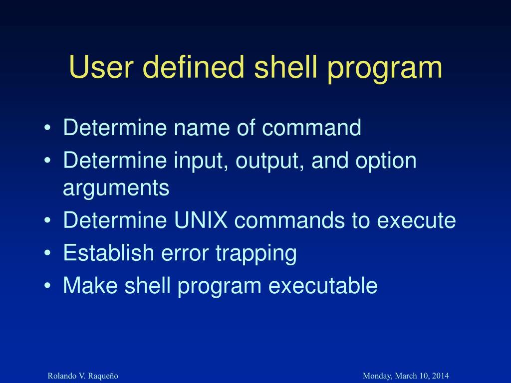 User defined shell program