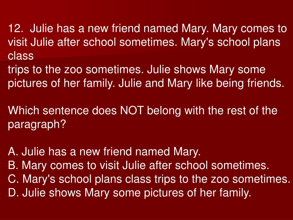 12.  Julie has a new friend named Mary. Mary comes to visit Julie after school sometimes. Mary's school plans class