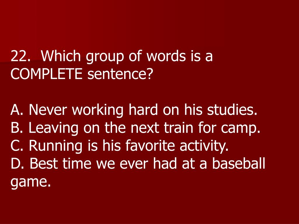 22.  Which group of words is a COMPLETE sentence?
