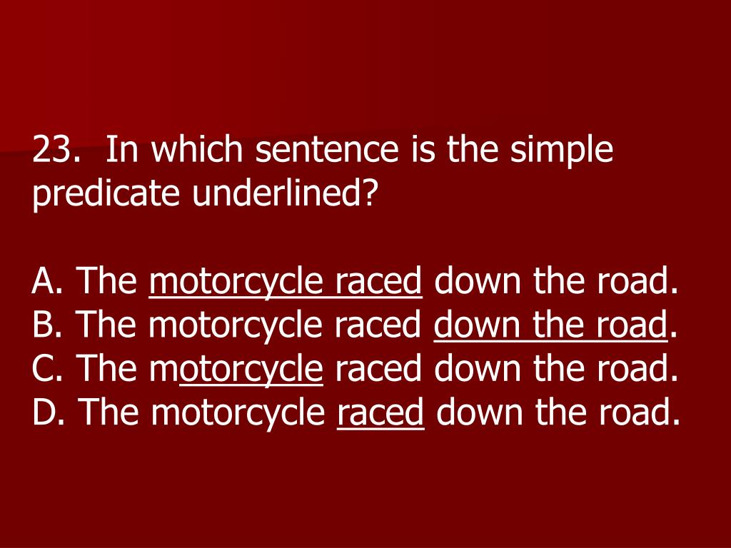 23.  In which sentence is the simple predicate underlined?