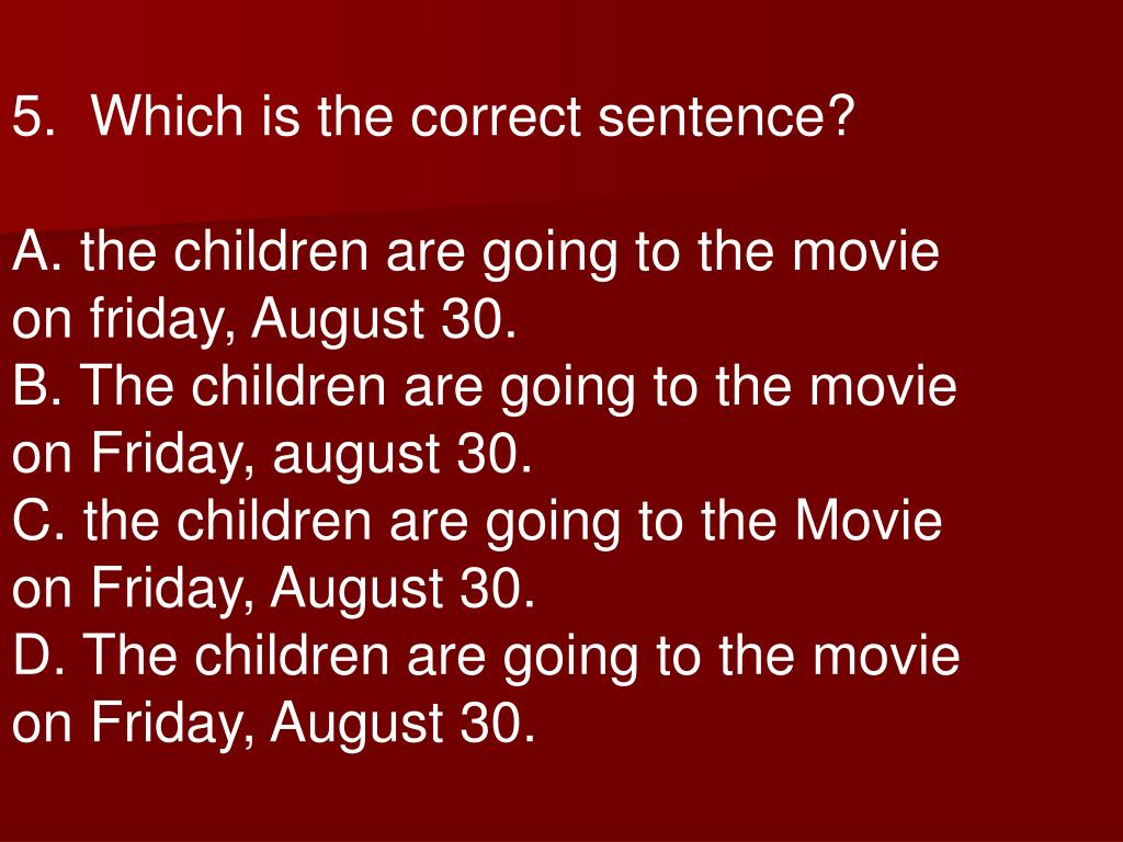 5.  Which is the correct sentence?