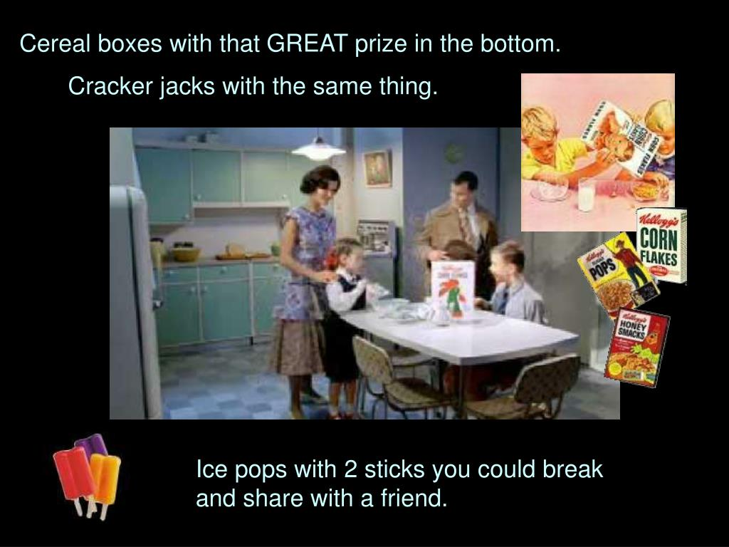 Cereal boxes with that GREAT prize in the bottom.