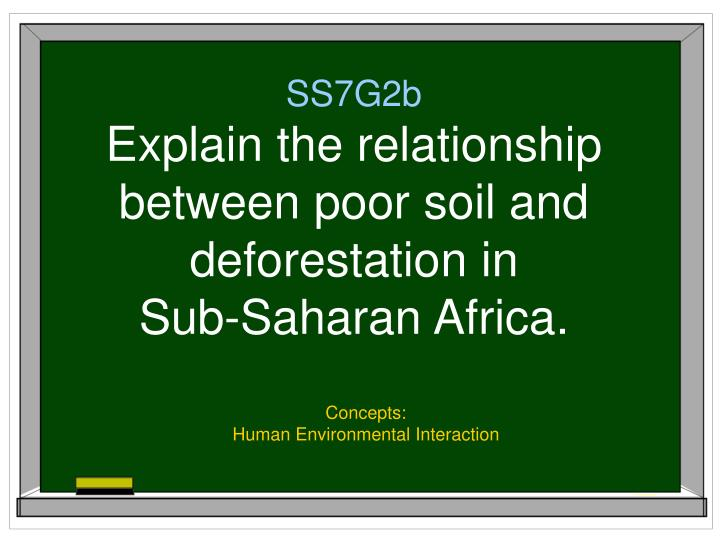 Ss7g2b explain the relationship between poor soil and deforestation in sub saharan africa