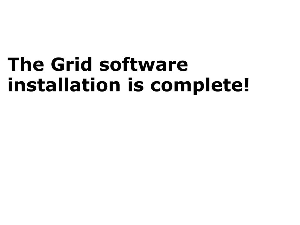 The Grid software installation is complete!