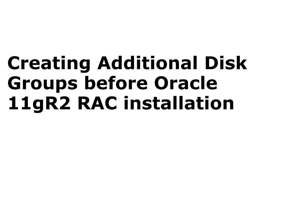 Creating Additional Disk Groups before Oracle 11gR2 RAC installation
