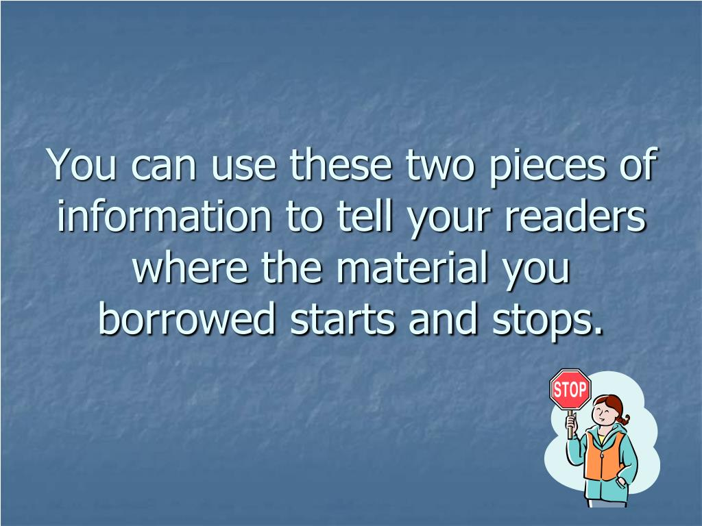 You can use these two pieces of information to tell your readers where the material you borrowed starts and stops.
